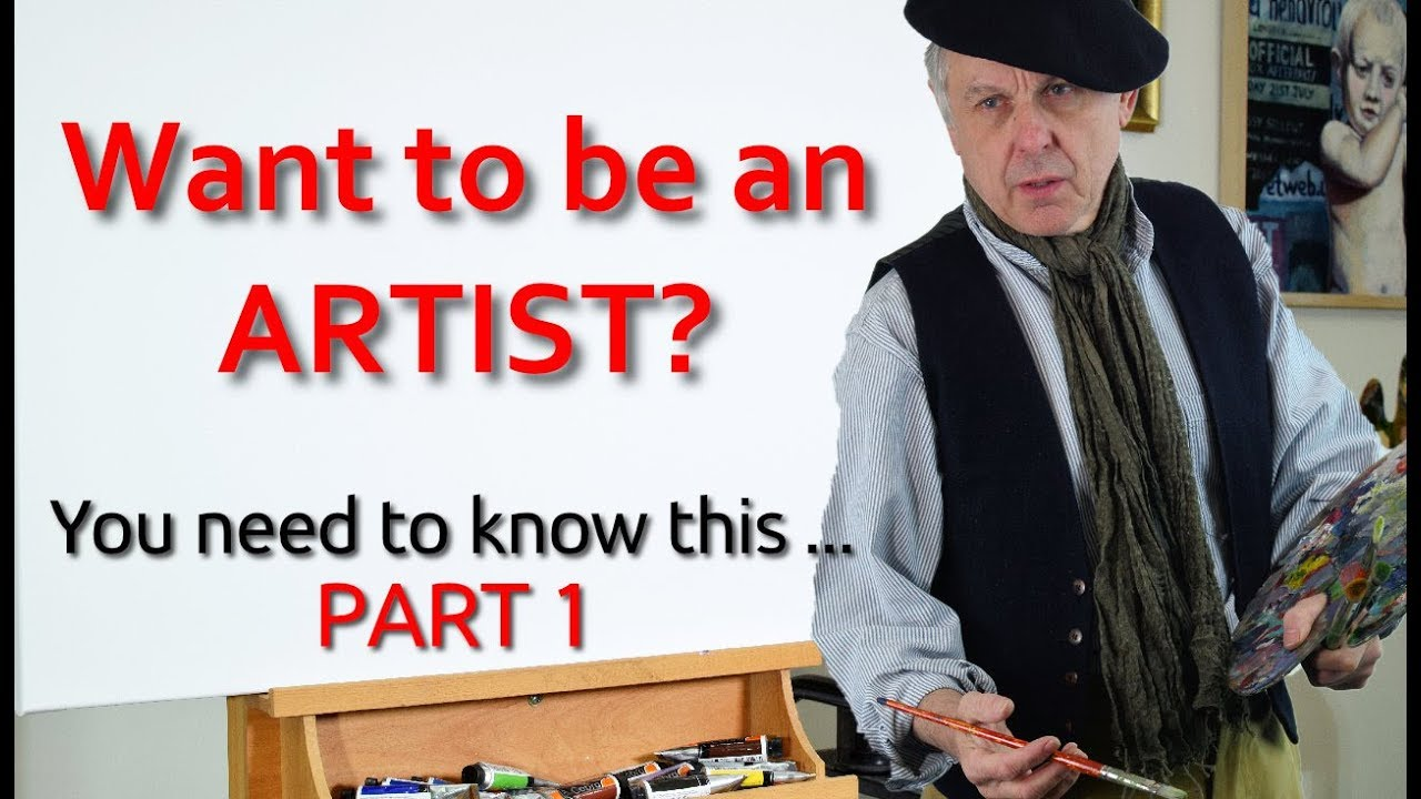 Want to be an Artist? You need to know this.. PART 1